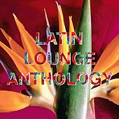 Latin lounge Anthology by Various Artists