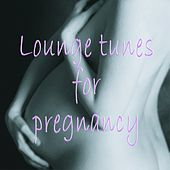 Lounge tunes for pregnancy by Various Artists