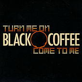 Turn Me On / Come to Me by Black Coffee