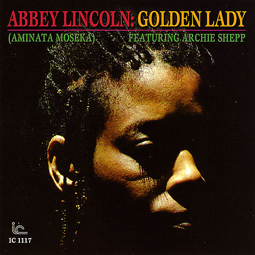 Abbey Lincoln: Golden Lady by Abbey Lincoln