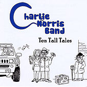 Ten Tall Tales by Charlie Morris Band