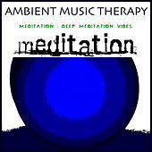 Meditation: Deep Meditation Vibes by Ambient Music Therapy