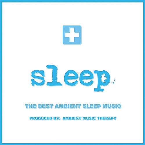 Sleep: Ambient Sleep Therapy 10 by Ambient Music Therapy