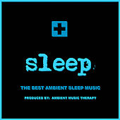 Sleep: Ambient Sleep Therapy 9 by Ambient Music Therapy