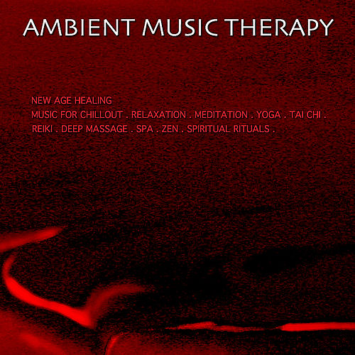 New Age Healing Music for Chillout. Relaxation. Meditation. Yoga. Tai Chi. Reiki. Deep Massage. Spa. Zen. Spiritual Rituals. by Ambient Music Therapy