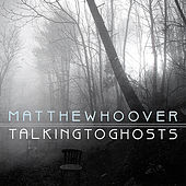 Talking to Ghosts by Matthew Hoover