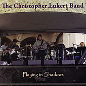 Playing in Shadows by The Christopher Lukert Band
