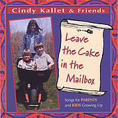 Leave the Cake in the Mailbox (Songs for Parents and Kids Growing Up) by Cindy Kallet