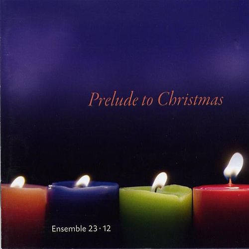 Prelude to Christmas by Ensemble 23*12