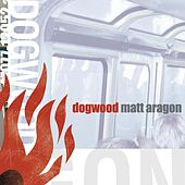 Matt Aragon by Dogwood