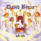 Uh-Oh by David Byrne