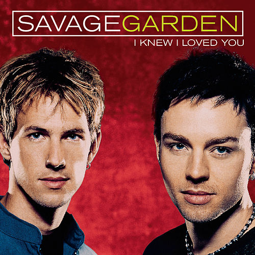 I Knew I Loved You by Savage Garden