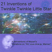 21 Inventions of Twinkle Twinkle Little Star + Reinventions of Mozart's Variations On Ah Vous Dirai-Je Maman by Various Artists