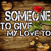 Someone to Give My Love To by Various Artists