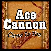 Close to You by Ace Cannon