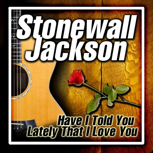 Have i told you lately that i love you ep by stonewall jackson