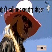 Don't Call Me A Country Singer by Boys Don't Cry