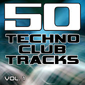 50 Techno Club Tracks Vol. 1 - Best of Techno, Electro House, Trance & Hands Up by Various Artists