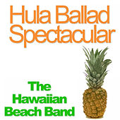 Hula Ballad Spectacular by The Hawaiian Beach Band