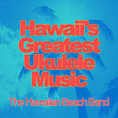 Hawaii's Greatest Ukulele Music by The Hawaiian Beach Band