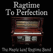 Ragtime To Perfection by Maple Leaf Ragtime Band