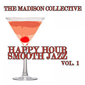 Happy Hour Smooth Jazz Vol. 1 by The Madison Collective