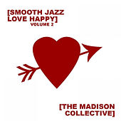 Smooth Jazz Love Happy Vol. 2 by The Madison Collective