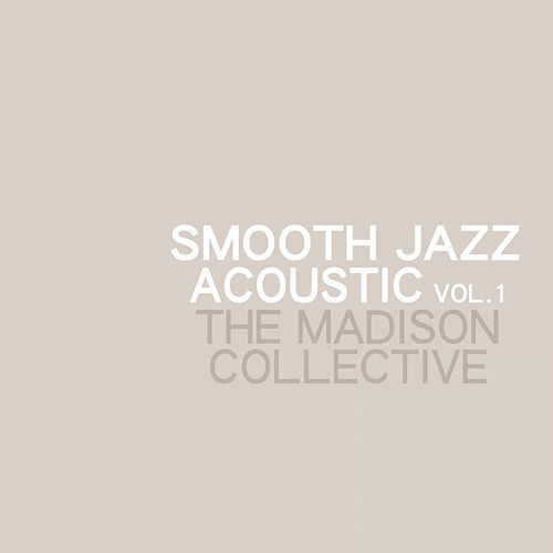 Smooth Jazz Acoustic Vol. 1 by The Madison Collective