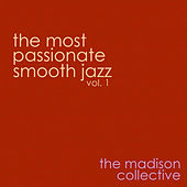The Most Passionate Smooth Jazz Vol. 1 by The Madison Collective