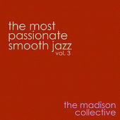 The Most Passionate Smooth Jazz Vol. 3 by The Madison Collective