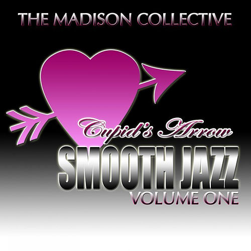 Cupid's Arrow Smooth Jazz Volume One by The Madison Collective