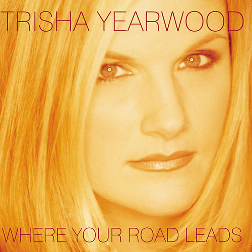 Where Your Road Leads by Trisha Yearwood