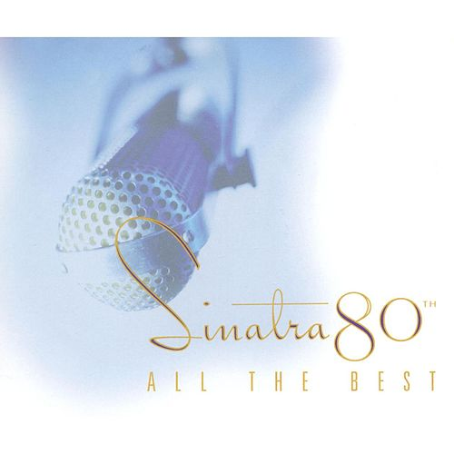 Sinatra 80th: All The Best by Frank Sinatra