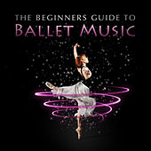 The Beginners Guide To Ballet Music by Various Artists