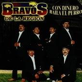 Con Dinero Baila el Perro by Bravos De La Region