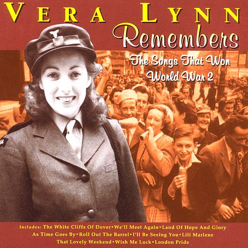 Vera Lynn Remembers - The Songs That Won World War 2 by Vera Lynn
