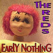 Early Nothing by The Reds