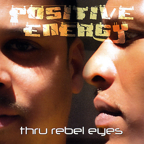 Thru Rebel Eyes by Positive Energy