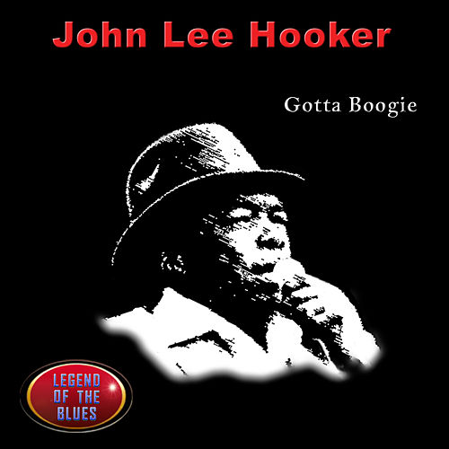 Gotta Boogie by John Lee Hooker