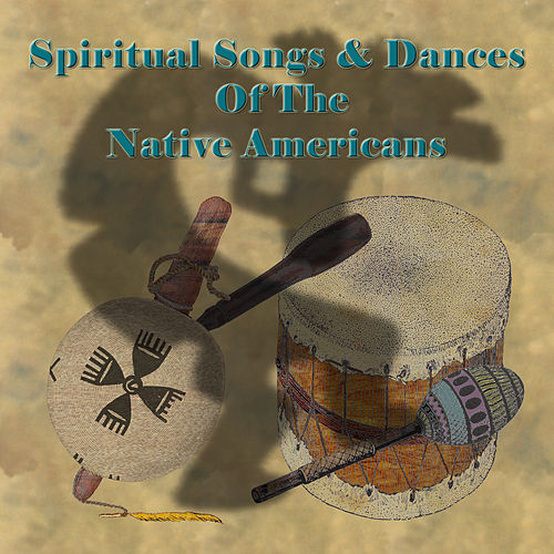 Spiritual Songs & Dances Of The Native Americans by Native American Indians