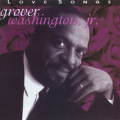 Love Songs von Grover Washington, Jr.