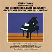 The Piano Of Bix Beiderbecke, Duke Ellington, George Gershwin, James P. Johnson by Ken Werner