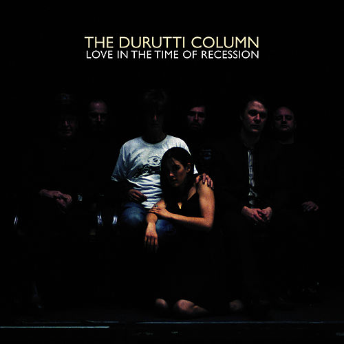 Love In The Time Of Recession by The Durutti Column