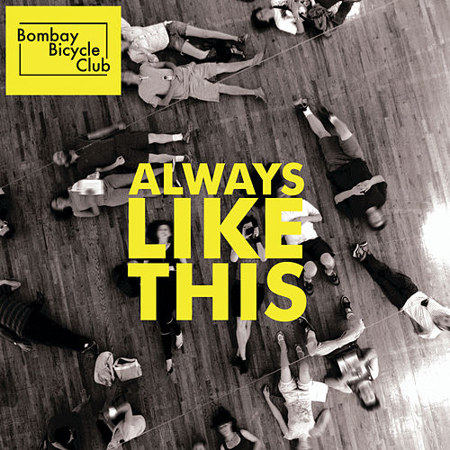Always Like This by Bombay Bicycle Club