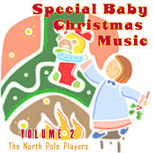 Special Baby Christmas Music Volume 2 by The North Pole Players