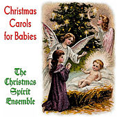 Christmas Carols for Babies by The Christmas Spirit Ensemble