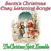 Santa's Christmas Easy Listening Songs by The Christmas Spirit Ensemble