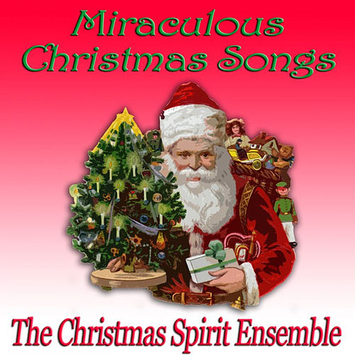 Miraculous Christmas Songs by The Christmas Spirit Ensemble