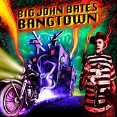 Bangtown by Big John Bates
