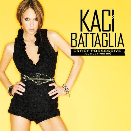 Crazy Possessive (I'll Muck You Up) - Single by Kaci Battaglia